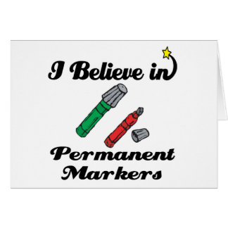 i believe in permanent markers greeting card