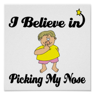 i believe in picking my nose poster