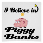 i believe in piggy banks posters