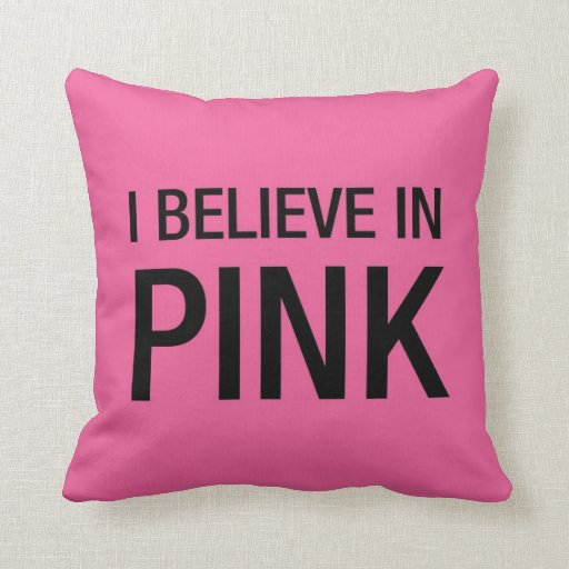 I Believe in Pink Pillow
