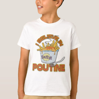 I Believe In Poutine T-Shirt