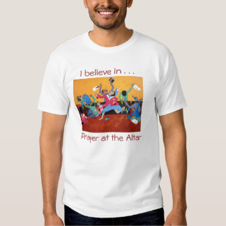 I believe in Prayer at the Altar T-shirt
