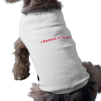 I Believe In Santa Doggie Shirt