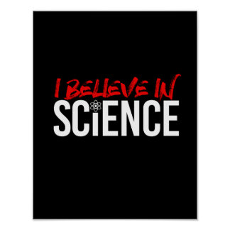 I BELIEVE IN SCIENCE - - Pro-Science -- white -.pn Poster