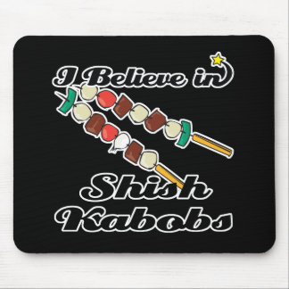 i believe in shish kabobs mouse pad