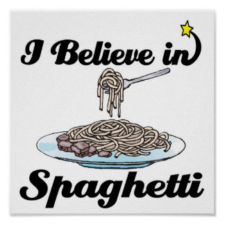i believe in spaghetti posters