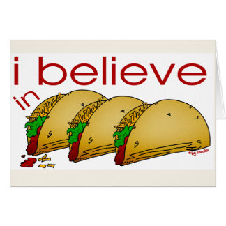 I believe in Tacos Greeting Card