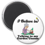 i believe in talking to garden gnome magnet