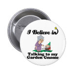 i believe in talking to garden gnome pins