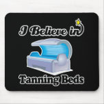 i believe in tanning beds mousepad