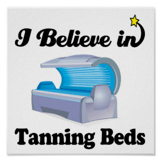 i believe in tanning beds poster