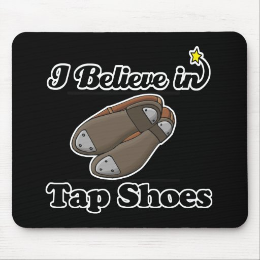 i believe in tap shoes mouse pad