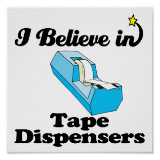 i believe in tape dispensers poster
