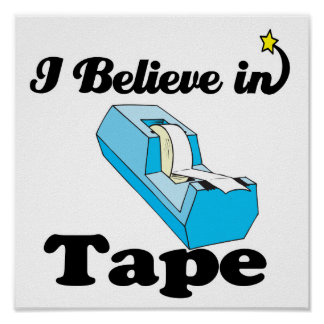 i believe in tape poster