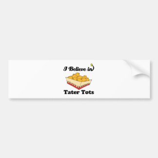 i believe in tater tots bumper sticker