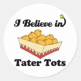 i believe in tater tots classic round sticker