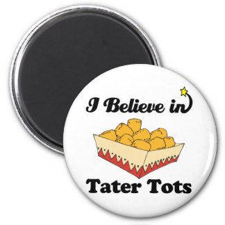 i believe in tater tots magnets