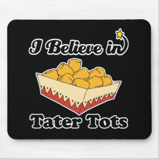 i believe in tater tots mouse pad