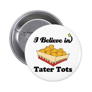 i believe in tater tots pinback button