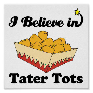 i believe in tater tots poster