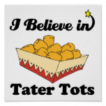 i believe in tater tots posters