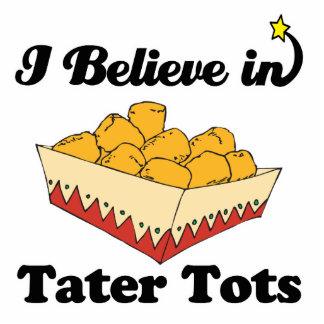 i believe in tater tots standing photo sculpture