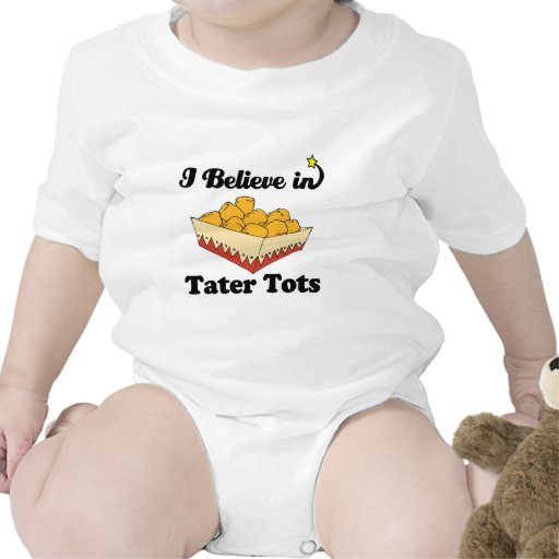 i believe in tater tots t-shirts