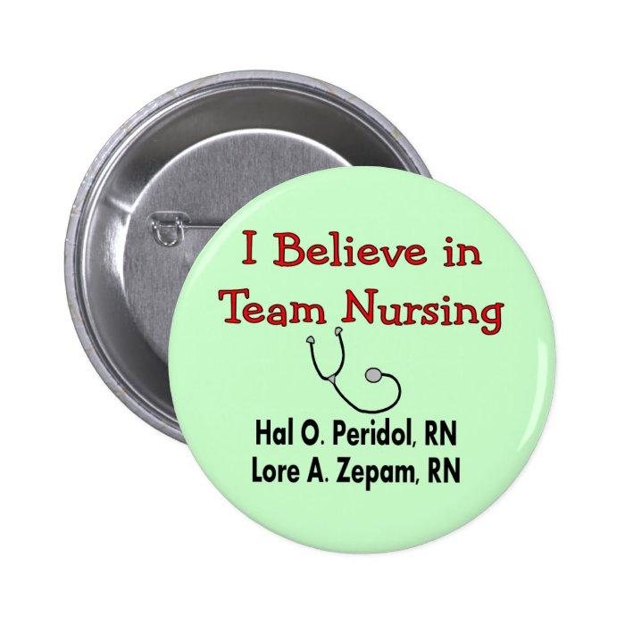 I believe in TEAM Nursing--Hilarious Nurse Gifts Button