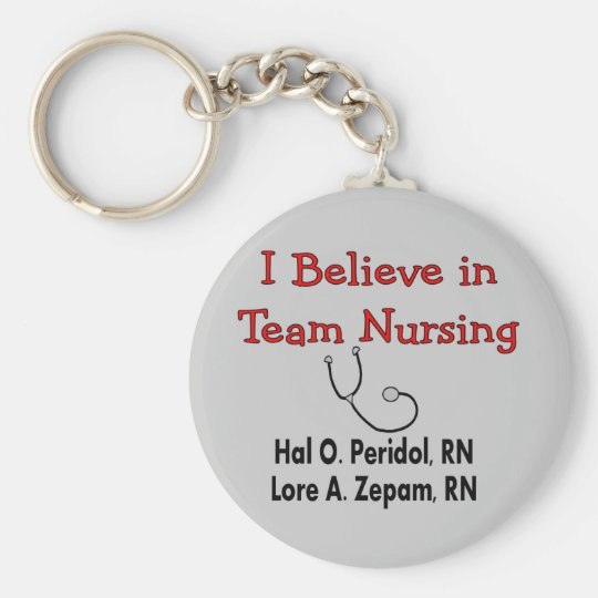 I believe in TEAM Nursing--Hilarious Nurse Gifts Keychain