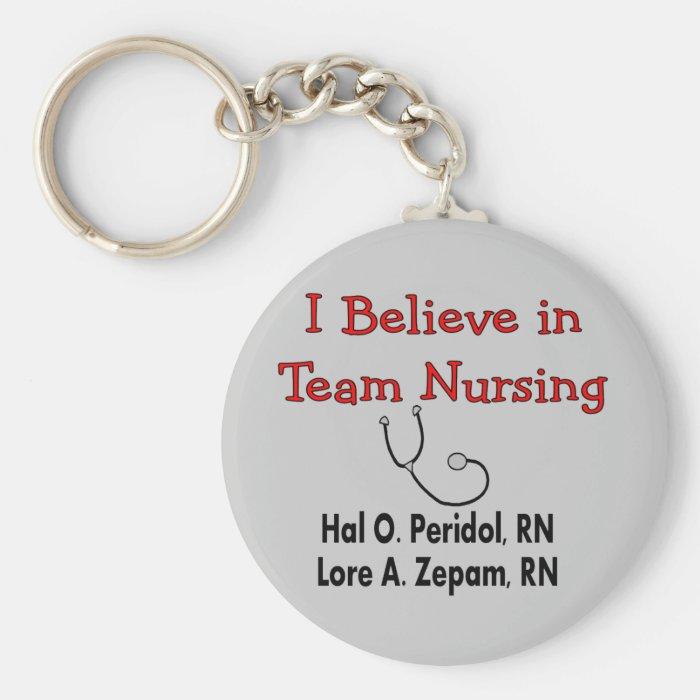I believe in TEAM Nursing--Hilarious Nurse Gifts Keychain