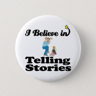 i believe in telling stories pinback button