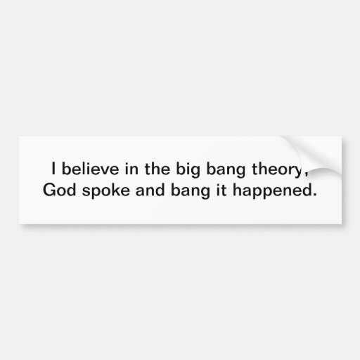 I believe in the big bang theory bumper sticker