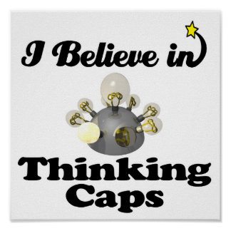 i believe in thinking caps poster