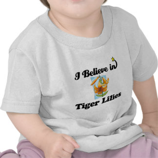 i believe in tiger lilies t-shirts