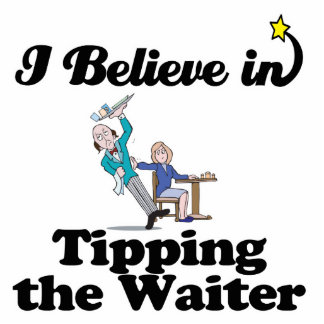 i believe in tipping the waiter standing photo sculpture