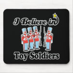 i believe in toy soldiers mouse pad