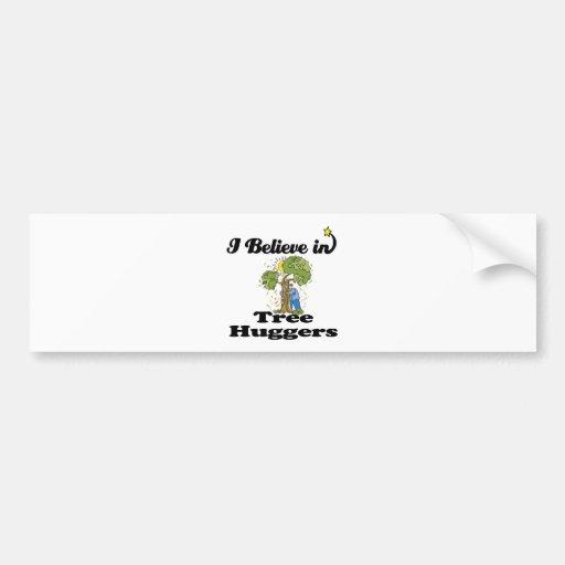i believe in tree huggers car bumper sticker