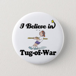 i believe in tug of war pinback button