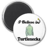 i believe in turtlenecks fridge magnets