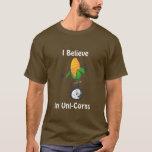 I Believe in Uni-Corns T-Shirt