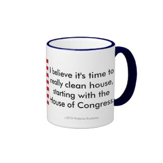 I believe it is time to really clean house...2 ringer mug