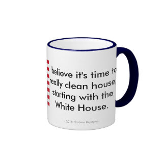 I believe it is time to really clean house. ringer mug