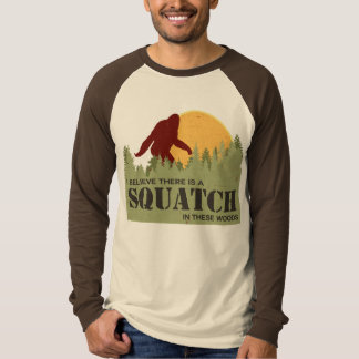 I Believe There Is A Squatch In These Woods T-Shirt