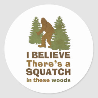 I believe there s a SQUATCH in these woods Sticker