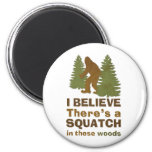 I believe there's a SQUATCH in these woods 2 Inch Round Magnet