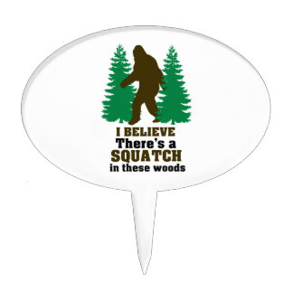 I believe there's a SQUATCH in these woods Cake Topper