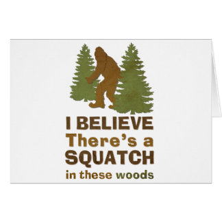 I believe there's a SQUATCH in these woods Greeting Cards