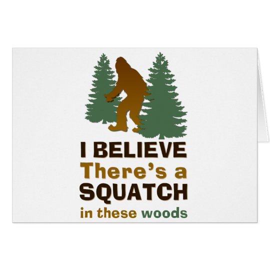 I believe there's a SQUATCH in these woods Card