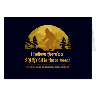 I believe there's a SQUATCH in these woods Greeting Card