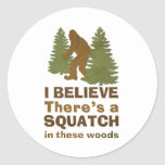 I believe there's a SQUATCH in these woods Classic Round Sticker